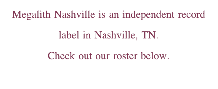 Megalith Nashville is an independent record label in Nashville, TN.